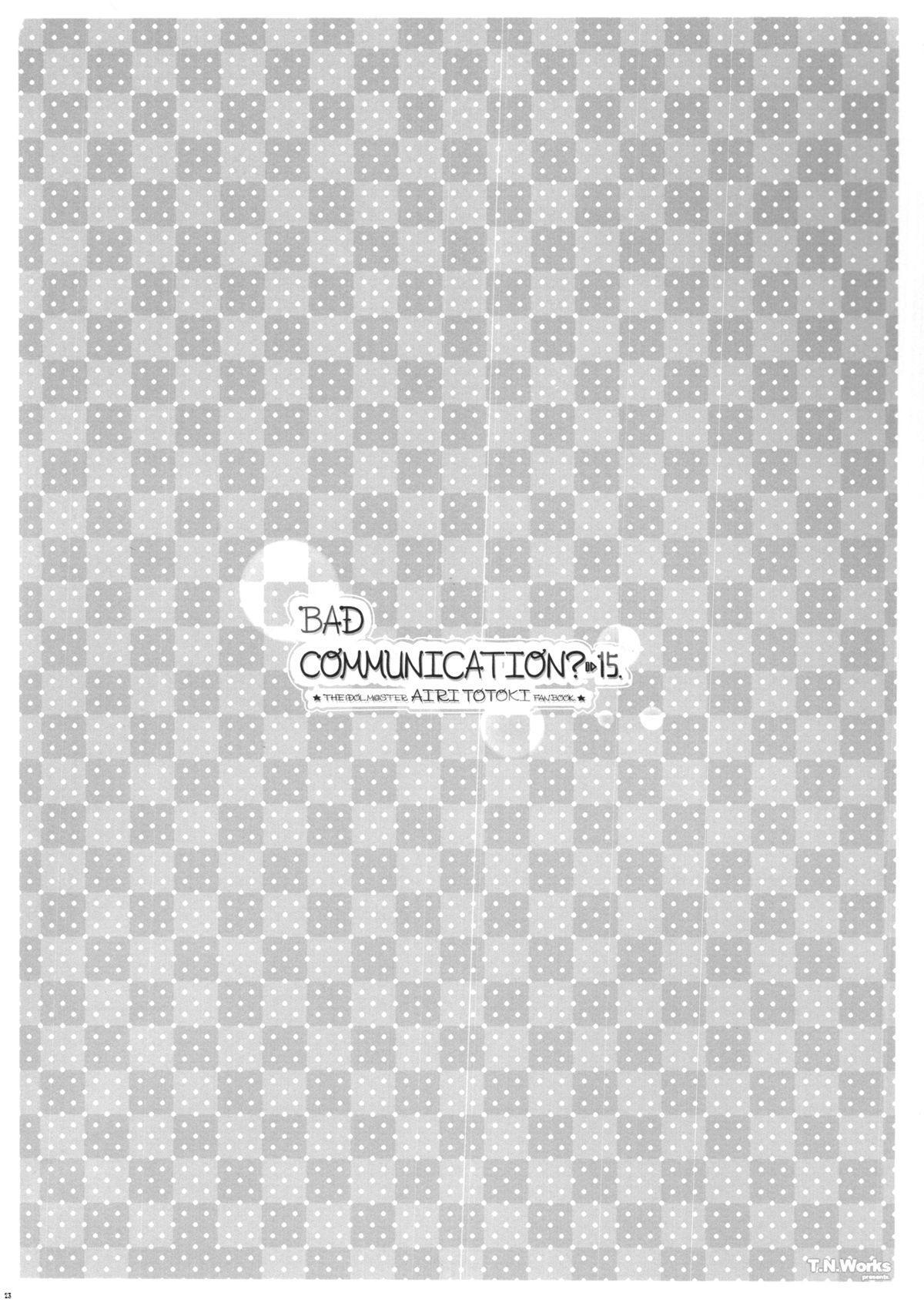 BAD COMMUNICATION? 15 23